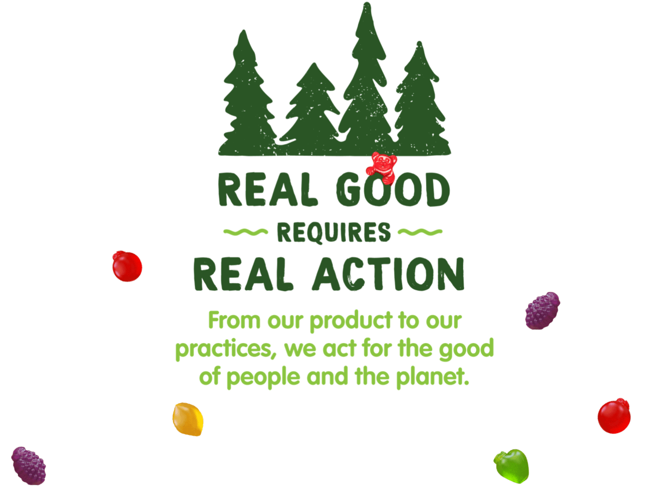 Real Good Requires Real Action. From our product to our practices, we act for the good of the people of the planet.